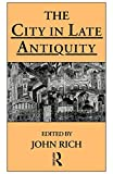 Rich, John: The City in Late Antiquity
