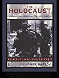Bartov, Omer: The Holocaust: Origins, Implementation, Aftermath