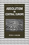 Wilson, Peter: Absolutism in Central Europe (Historical Connections)