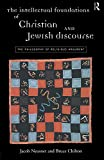 Neusner, Jacob: The Intellectual Foundations of Christian and Jewish Discourse: The Philosophy of Religious Argument