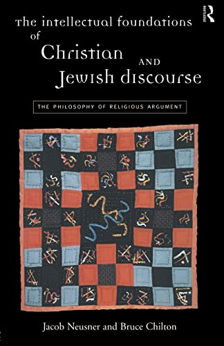 the-intellectual-foundations-of-christian-and-jewish-discourse-the-philosophy-of-religious-argument