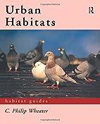 Urban Habitats (Habitat Guides) by C. Philip…