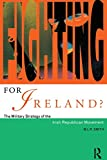 Smith, M.L.R.: Fighting for Ireland?: The Military Strategy of the Irish Republican Movement