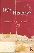 Why History?: Ethics and Postmodernity by…