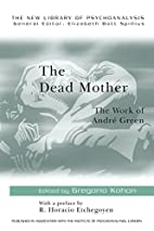 The Dead Mother: The Work of Andre Green…