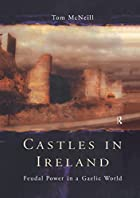 Castles in Ireland: Feudal Power in a Gaelic…