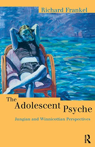 the-adolescent-psyche-jungian-and-winnicottian-perspectives-routledge-studies-in-business