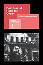 Post-Soviet Political Order: Conflict and…