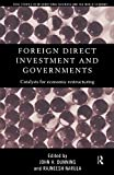 Dunning, John: Foreign Direct Investment and Governments: Catalysts for economic restructuring (Routledge Studies in International Business and the World Economy)