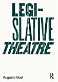 Boal, Augusto: Legislative Theatre: Using Performance to Make Politics