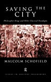 Schofield, Malcolm: Saving the City: Philosopher-Kings and Other Classical Paradigms