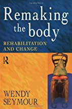 Remaking the Body: Rehabilitation and Change…