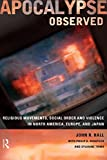 Hall, John R.: Apocalypse Observed: Religious Movements and Violence in North America, Europe and Japan