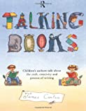 Carter, James: Talking Books: Children&#39;s Authors Talk About the Craft, Creativity and Process of Writing