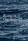 Ward, Graham: Radical Orthodoxy: A New Theology