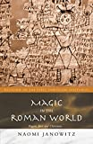 Janowitz, Naomi: Magic in the Roman World: Pagans, Jews, and Christians
