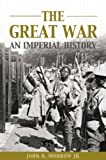 Morrow, John Howard: The Great War: An Imperial History