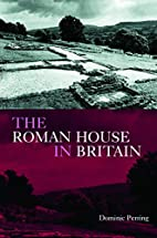 The Roman House in Britain by Dominic…