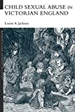Jackson, Louise A.: Child Sexual Abuse in Victorian England