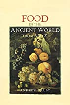 Food in the Ancient World from A-Z by Andrew…