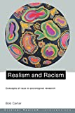 Carter, Bob: Realism and Racism: Concepts of Race in Sociological Research (Critical Realism: Interventions)