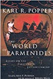 Popper, Karl Raimund: The World of Parmenides: Essays on the Pre-Socratic Enlightenment