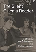 The Silent Cinema Reader by Lee Grieveson