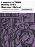 Arthur, James: Learning to Teach History in the Secondary School: A Companion to School Experience
