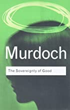 The Sovereignty of Good (Routledge Classics)&hellip;