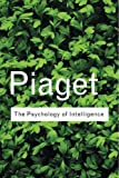Piaget, Jean: The Psychology of Intelligence (Routledge Classics)