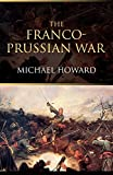 Howard, Michael: The Franco-Prussian War: The German Invasion of France, 1870-1871
