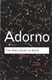 Adorno, Theodor: The Stars Down to Earth: And Other Essays on the Irrational in Culture