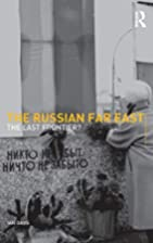 The Russian Far East: The Last Frontier?…
