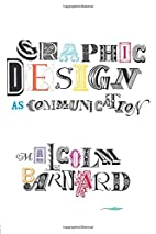 Graphic Design as Communication by Malcolm…