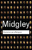 Midgley, Mary: Evolution as a Religion: Strange Hopes and Stranger Fears (Routledge Classics)