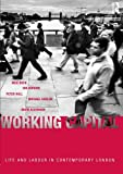 Hall, Peter: Working Capital: Life and Labour in Contemporary London