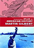 Gilbert, Martin: The Routledge Atlas Of American History