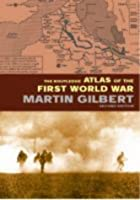 Atlas of World War I by Martin Gilbert