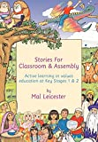 Leicester, Mal: Stories for Classroom and Assembly: Active Learning in Values Education at Key Stages One and Two