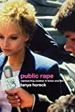 Horeck, Tanya: Public Rape: Represententing Violation in Fiction and Film