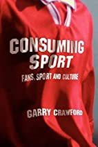 Consuming Sport: Fans, Sport and Culture by…
