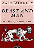 Mary Midgley: Beast and Man: The Roots of Human Nature