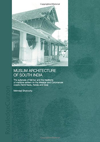 muslim-architecture-of-south-india-the-sultanate-of-mabar-and-the-traditions-of-maritime-settlers-on-the-malabar-and-coromandel-coasts-tamil-nadu-kerala-and-goa-routledge-studies-in-south-asia