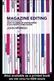 Morrish, John: Magazine Editing: How to Develop and Manage a Successful Publication