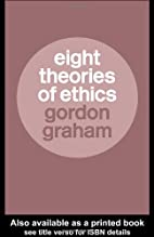 Eight Theories of Ethics by Gordon Graham