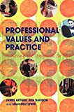 Arthur, James: Professional Values and Practice: Achieving the Standards for QTS