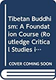 Cantwell, Cathy: Tibetan Buddhism: A Foundation Course (Routledge Critical Studies in Buddhism)