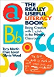 Martin, Tony: The Really Useful Literacy Book: Being Creative with Literacy in the Primary Classroom