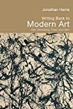 Harris, Jonathan: Writing Back to Modern Art: After Greenberg, Fried and Clark