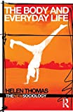 Thomas, Helen: The Body and Everyday Life (The New Sociology)